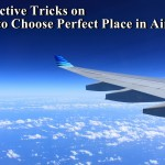 5 Effective Tricks How to Choose Perfect Place in Airplane.
